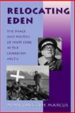 Relocating Eden : The Image and Politics of Inuit Exile in the Canadian Arctic, Marcus, Alan Rudolph, 0874516595