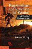 Regionalism and Rebellion in Yemen : A Troubled National Union, Day, Stephen W., 1107606594