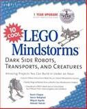 10 Cool LEGO Mindstorm - Dark Side Robots, Transports, and Creatures : Amazing Projects You Can Build in under an Hour, Clague, Kevin, 1931836590
