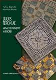 Lucus Feroniae : Mosaici e Pavimenti Marmorei, Bianchi, Fulvia and Bruno, Matthias, 8891306592