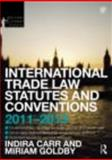 International Trade Law Statutes and Conventions 2011-2013, Indira Carr and Miriam Goldby, 0415686598