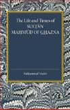 The Life and Times of Sultan Mahmud of Ghazna, Nazim, Muhammad, 1107456592