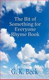 The Bit of Something for Everyone Rhyme Book, G. K. Beck, 1622876598