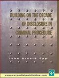 Building on the Decade of Disclosure in Criminal Procedure, John Epp, 1859416594