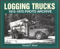 Logging Trucks 1915-1970 Photo Archive, Wood, Donald F., 188225659X
