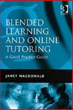 Blended Learning and Online Tutoring : A Good Practice Guide, MacDonald, Janet, 056608659X