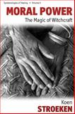 Moral Power : The Magic of Witchcraft, Stroeken, Koen, 0857456598