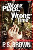 Wrong Place, Wrong Time, P. Brown, 150252659X