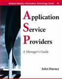 Application Service Providers (ASPs) : A Manager's Guide, Harney, John, 0201726599