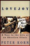Lovejoy : A Year in the Life of an Abortion Clinic, Korn, Peter, 0871136597