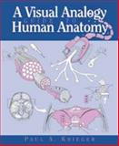 A Visual Analogy Guide to Human Anatomy, Krieger, Paul A., 0895826593