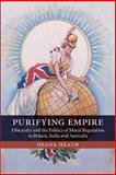Purifying Empire : Obscenity and the Politics of Moral Regulation in Britain, India and Australia, Heath, Deana, 1107676592