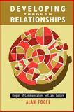 Developing Through Relationships : Origins of Communication, Self, and Culture, Fogel, Alan, 0226256596