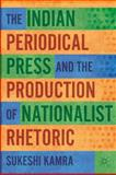 The Indian Periodical Press and the Production of Nationalist Rhetoric 9780230116597