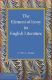 The Element of Irony in English Literature, Turner, F. M. C., 1107426596