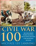 The Civil War 100, Michael Lee Lanning, 1402206593