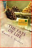 The Fats of Life and What You Don't Know Could Kill You, Karen Groves, 1493776592