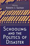 Schooling and the Politics of Disaster, Saltman, Kenneth J., 0415956595