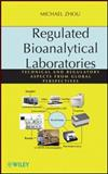 Regulated Bioanalytical Laboratories : Technical and Regulatory Aspects from Global Perspectives, Zhou, Michael, 0470476591