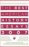 The Best American History Essays 2007, Jones, Jacqueline, 1403976597