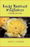 Rocky Mountain Wildflowers, Mary L. Dubler, 1932636595