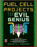 Fuel Cell Projects for the Evil Genius, Harper, Gavin D. J., 0071496599