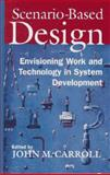 Scenario-Based Design : Envisioning Work and Technology in System Development, Carroll, John M., 0471076597