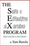 The Safe and Effective eXercise PROGRAM, Sam Banola, 0595376592