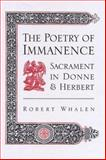 The Poetry of Immanence : Sacrament in Donne and Herbert, Robert H. Whalen, 0802036597