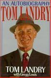 Tom Landry : An Autobiography, Landry, Tom and Lewis, Gregg, 0802726593