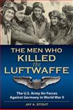 The Men Who Killed the Luftwaffe, Jay A. Stout, 0811706591