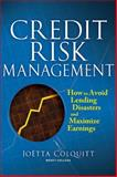 Credit Risk Management : How to Avoid Lending Disasters and Maximize Earnings, Colquitt, Joetta, 0071446605
