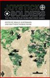 Joystick Soldiers : The Politics of Play in Military Video Games, Huntemann, Nina B., 0415996600