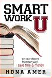 Smart Work U : Get Your Degree the Smart Way - Save Time and Money, Amer, Hona, 0983716609