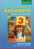 Planting the Seeds of Algebra, PreK-2 : Explorations for the Early Grades, Neagoy, Monica M., 1412996600