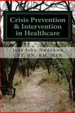 Crisis Prevention and Intervention in Healthcare, Jane, Jane John-Nwankwo , MSN, 1482356600