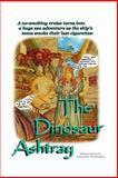 The Dinosaur Ashtray, Michael Shone, 1500616605