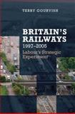 Britain's Railways, 1997-2005 : Labour's Strategic Experiment, Gourvish, Terry, 0199236607
