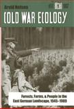 Cold War Ecology : Forests, Farms, and People in the East German Landscape, 1945-1989, Nelson, Arvid, 0300106602