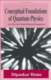 Conceptual Foundations of Quantum Physics : An Overview from Modern Perspectives, Home, Dipankar, 0306456605