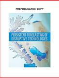 Persistent Forecasting of Disruptive Technologies, Committee on Forecasting Future Disruptive Technologies and National Research Council, 0309116600