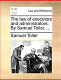 The Law of Executors and Administrators by Samuel Toller, Samuel Toller, 117001660X