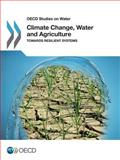 Climate Change, Water and Agriculture : Towards Resilient Agricultural and Water Systems, Oecd, 1780406606
