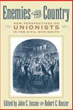Enemies of the Country : New Perspectives on Unionists in the Civil War South, , 0820326607