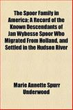 The Spoor Family in America; a Record of the Known Descendants of Jan Wybesse Spoor Who Migrated from Holland, and Settled in the Hudson River, Marie Annette Spurr Underwood, 1152806602