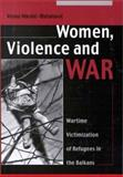 Women, Violence and War : Wartime Victimization of Refugees in the Balkans, Nikolic-Ristanovic, Vesa, 9639116602