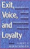 Exit, Voice, and Loyalty : Responses to Decline in Firms, Organizations, and States, Albert O. Hirschman, 0674276604