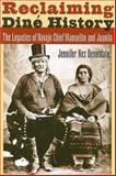 Reclaiming Dine History : The Legacies of Navajo Chief Manuelito and Juanita, Denetdale, Jennifer Nez, 0816526605