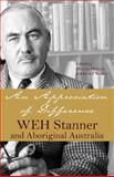 An Appreciation of Difference : WEH Stanner and Aboriginal Australia, , 0855756608