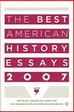 The Best American History Essays 2007, Jones, Jacqueline, 1403976600